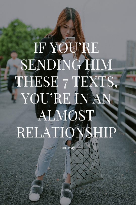 If You're Sending Him These 7 Texts, You're In An Almost Relationship