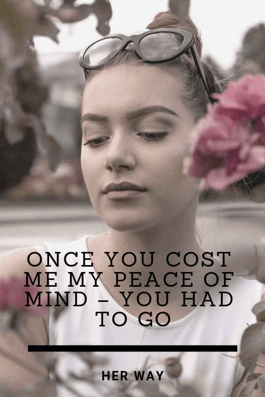 Once You Cost Me My Peace Of Mind – You Had To Go