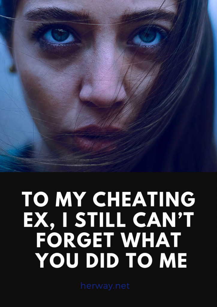 To My Cheating Ex, I Still Can't Forget What You Did To Me