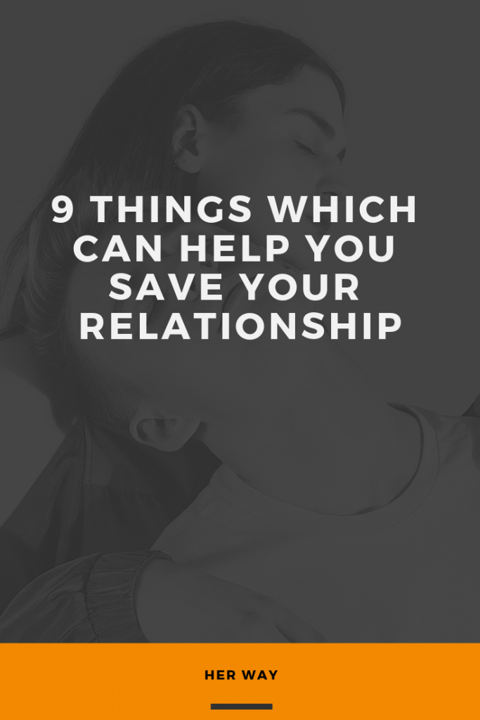 9 Things Which Can Help You Save Your Relationship