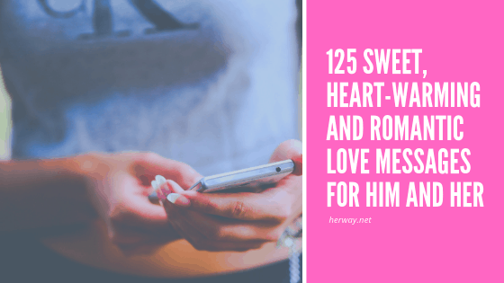 125 Sweet Heart Warming And Romantic Love Messages For Him And Her