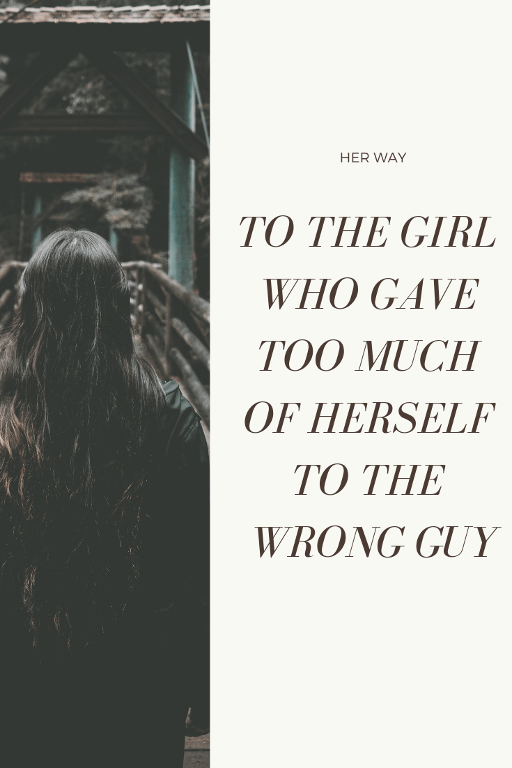 To The Girl Who Gave Too Much Of Herself To The Wrong Guy