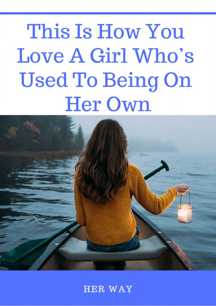 This Is How You Love A Girl Who's Used To Being On Her Own