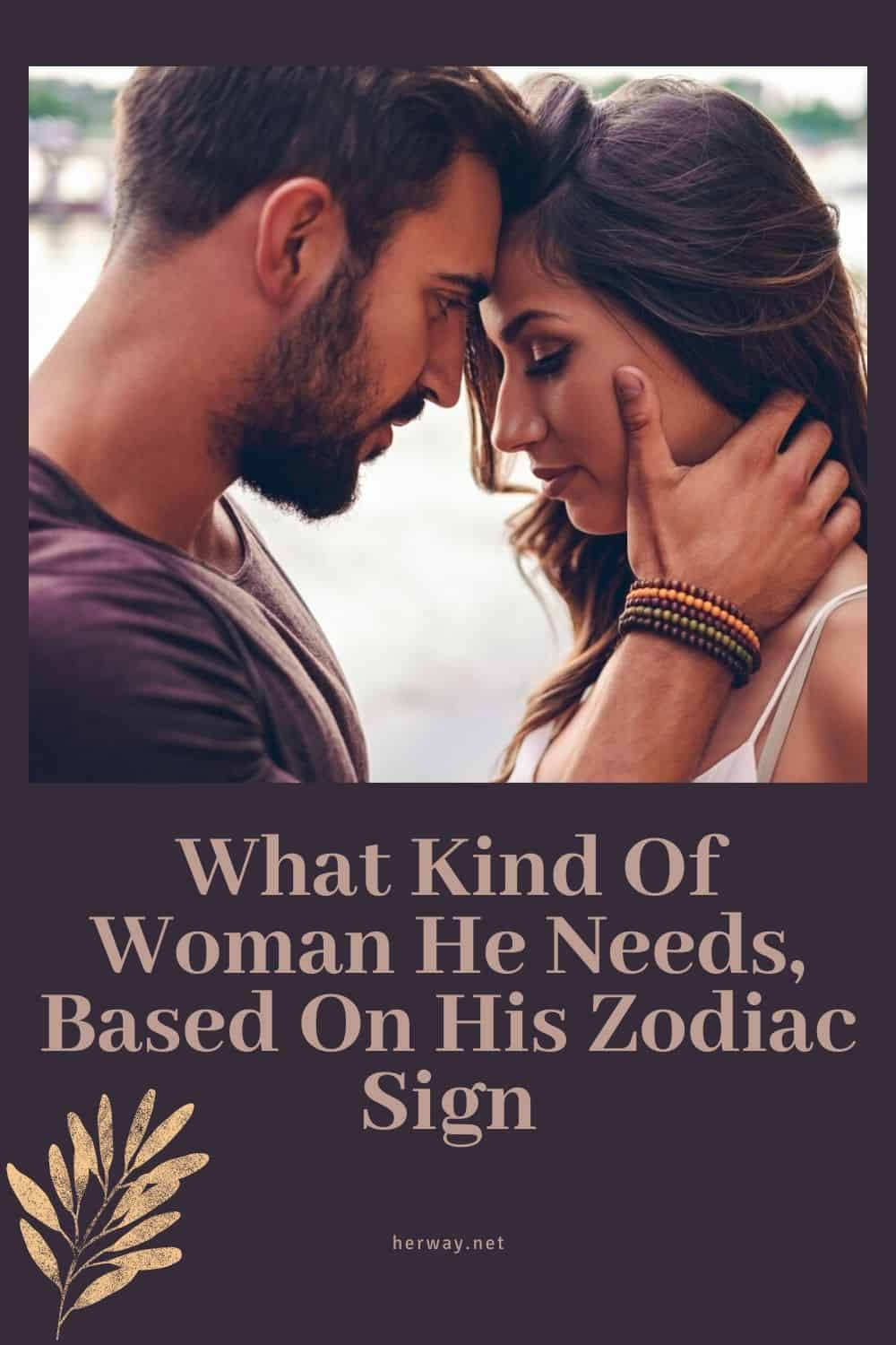 What Kind Of Woman He Needs, Based On His Zodiac Sign