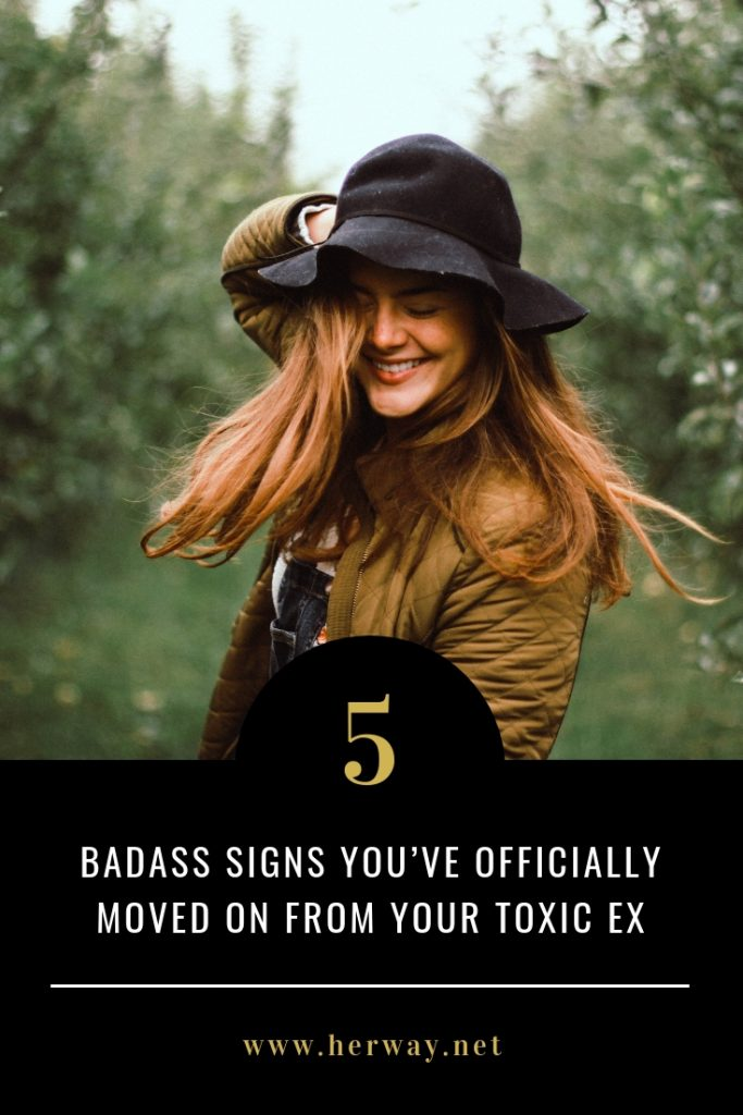 5 Badass Signs You've Officially Moved On From Your Toxic Ex