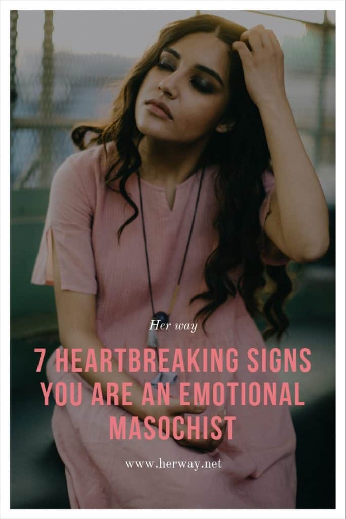 7 Heartbreaking Signs You Are An Emotional Masochist