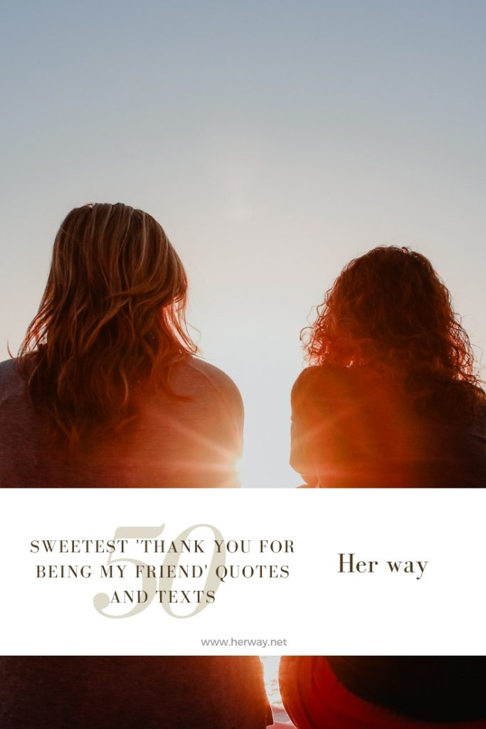 50 Sweetest 'Thank You For Being My Friend' Quotes And Texts
