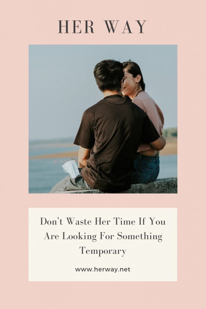 Don't Waste Her Time If You Are Looking For Something Temporary