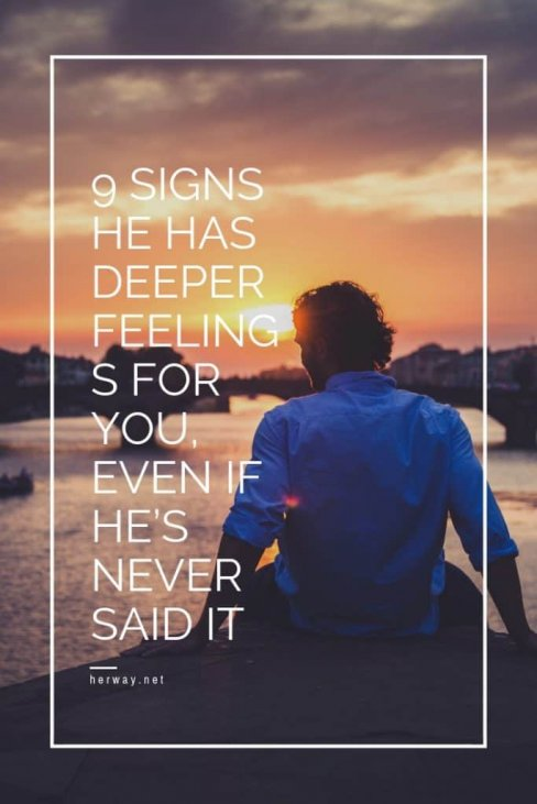 Deep has you for man when feelings a 11 Signs