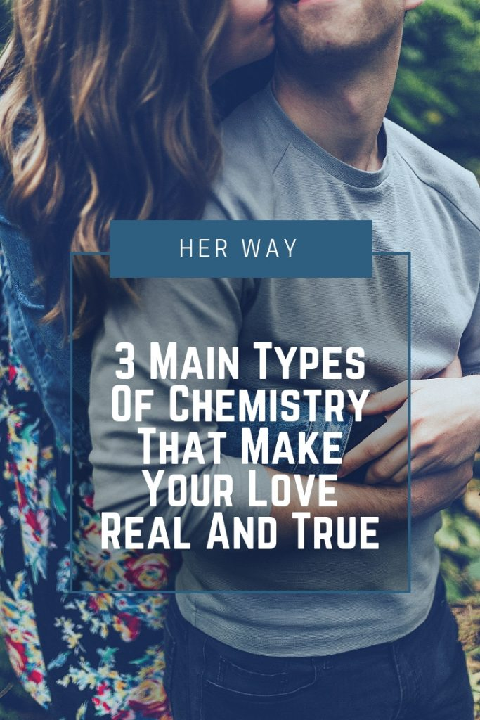 3 Main Types Of Chemistry That Make Your Love Real And True