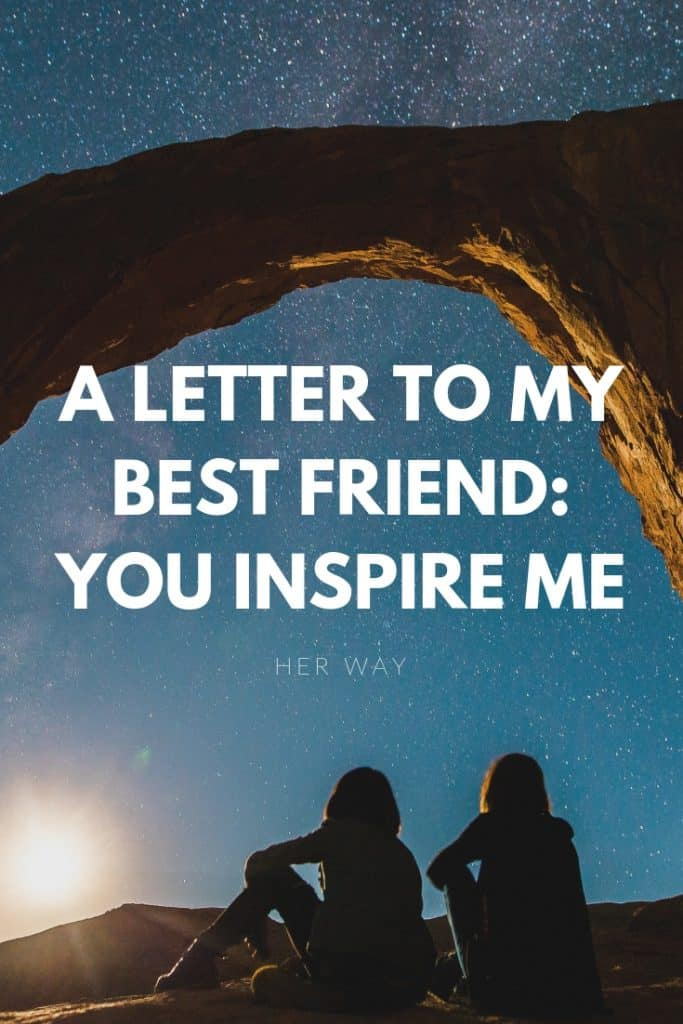 A Letter To My Best Friend: You Inspire Me