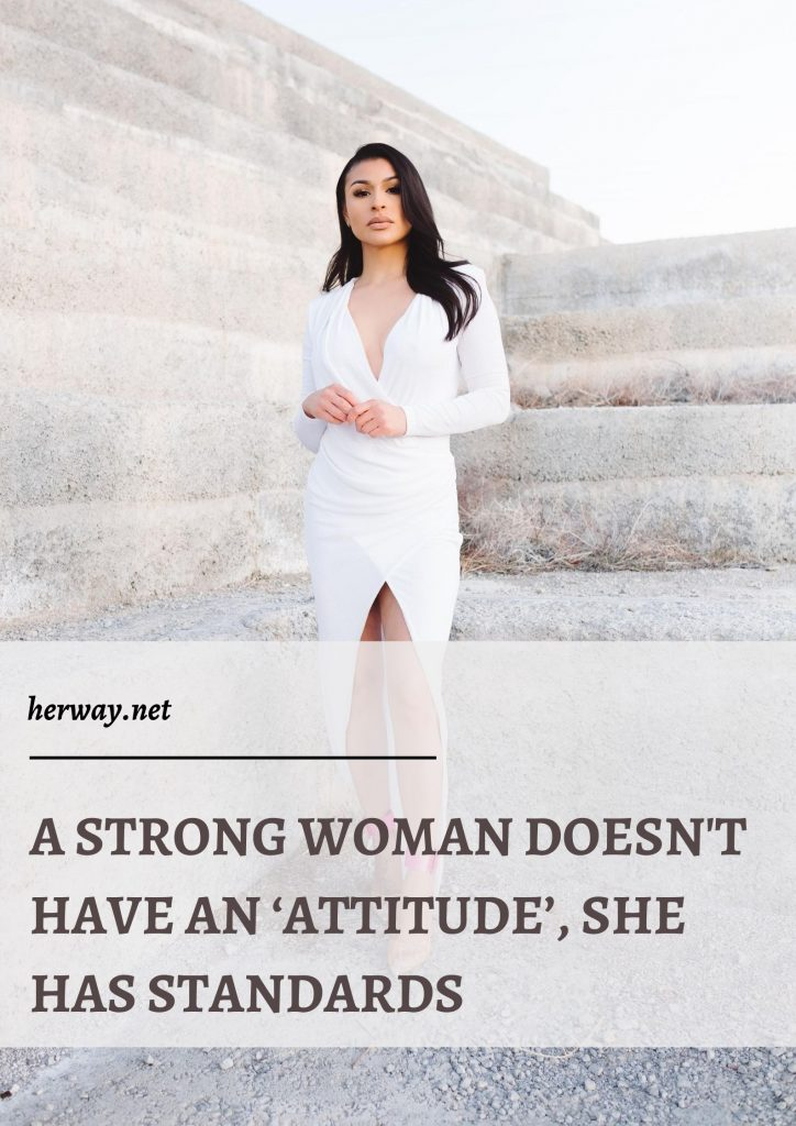 A Strong Woman Doesn't Have An 'Attitude', She Has Standards