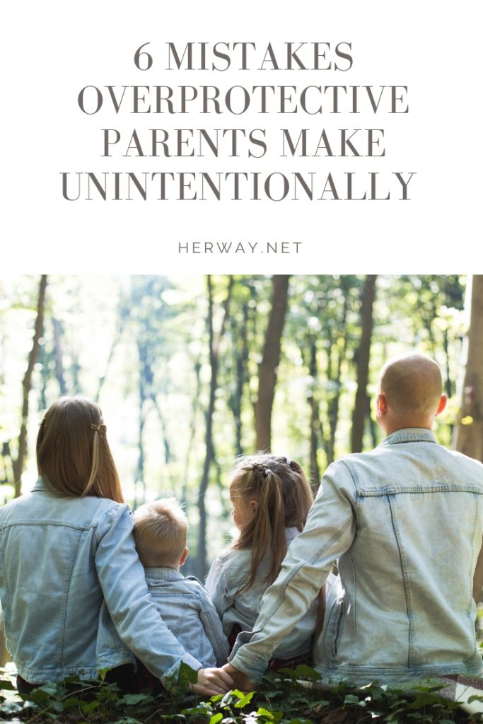 6 Mistakes Overprotective Parents Make Unintentionally