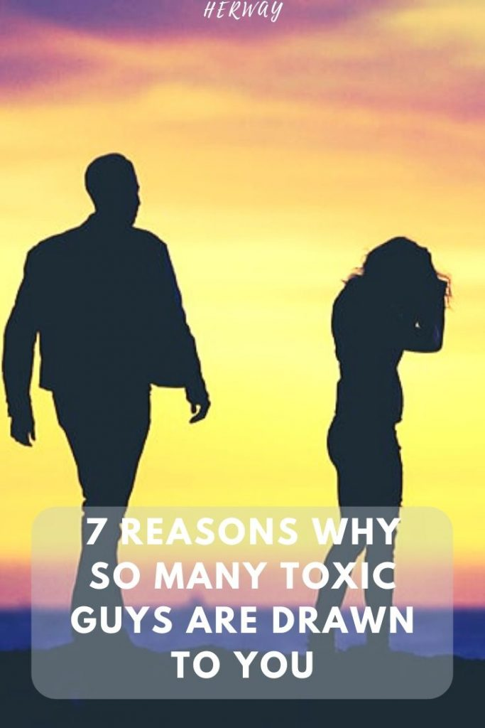 7 Reasons Why So Many Toxic Guys Are Drawn to You