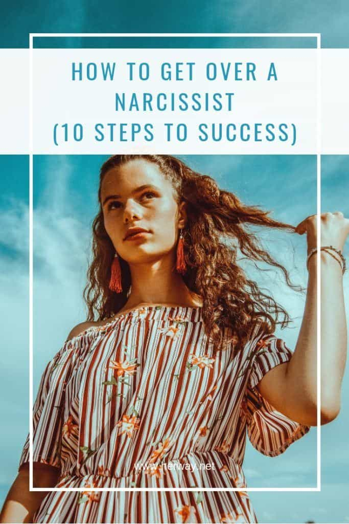 How To Get Over A Narcissist (10 Steps To Success)