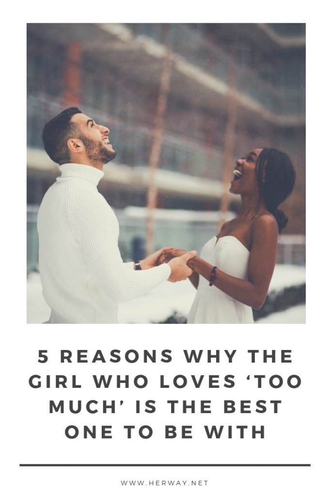 5 Reasons Why The Girl Who Loves 'Too Much' Is The Best One To Be With