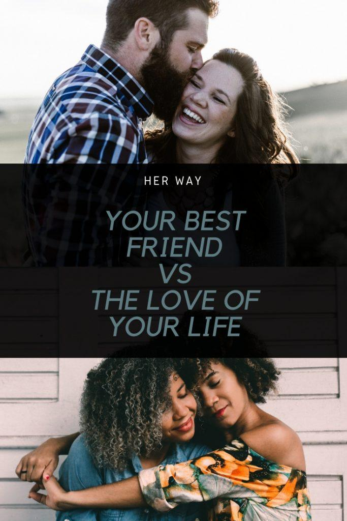 Your Best Friend Vs The Love Of Your Life