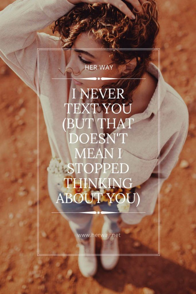 I Never Text You (But That Doesn't Mean I Stopped Thinking About You)