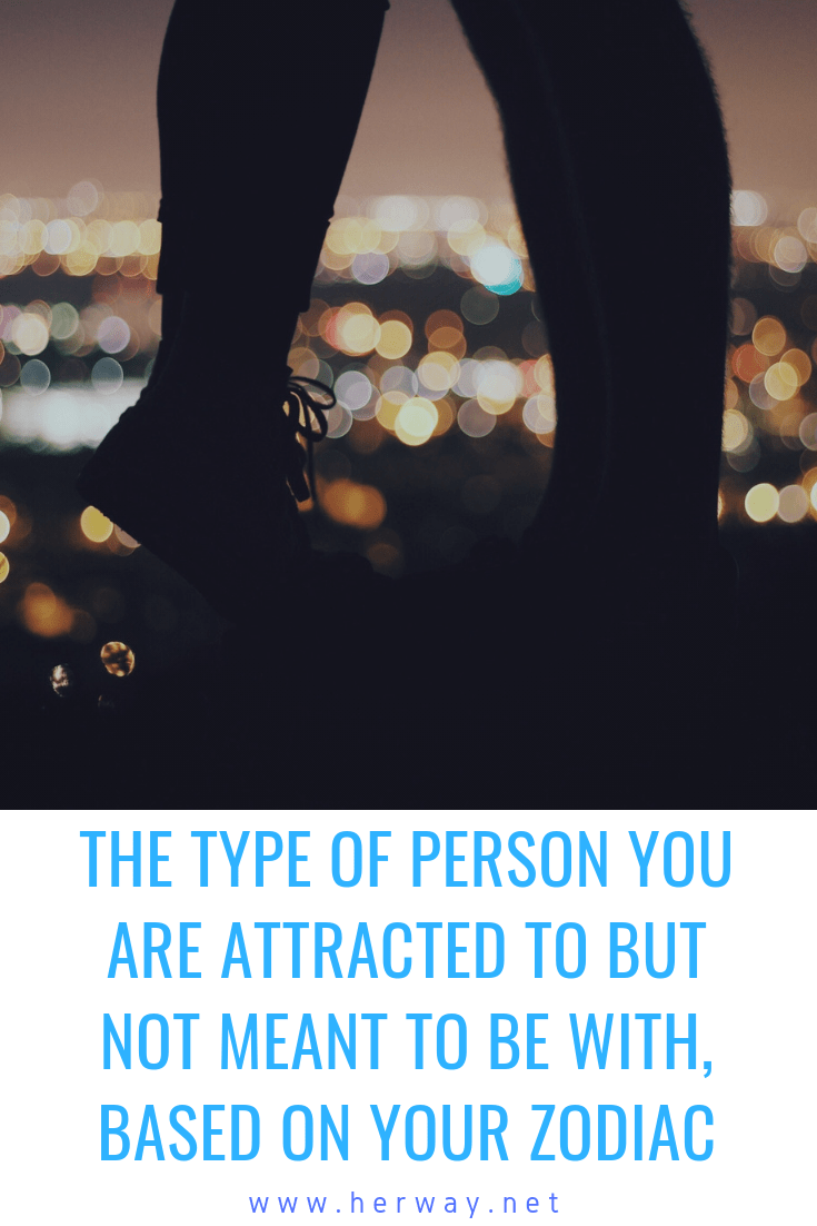 The Type Of Person You Are Attracted To But Not Meant To Be With, Based On Your Zodiac
