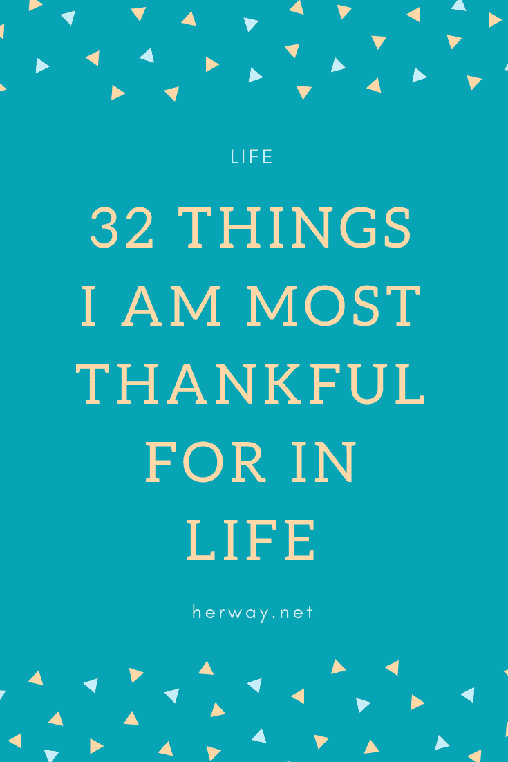 32 Things I Am Most Thankful For In Life