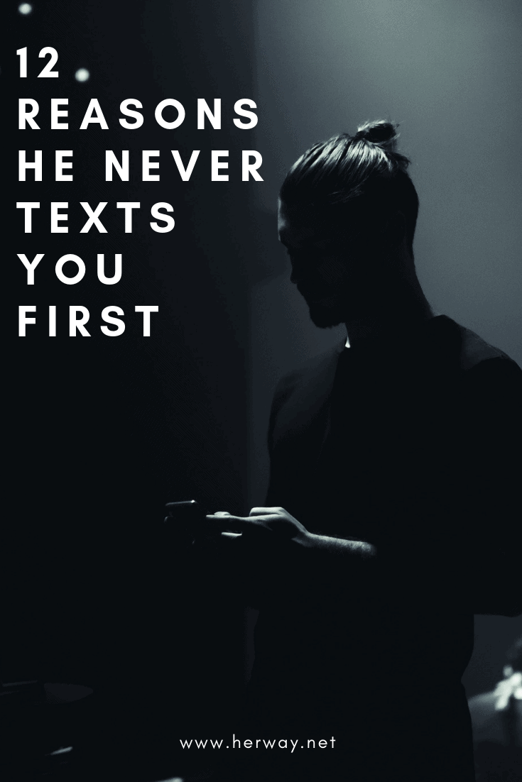 12 Reasons He Never Texts You First (But Always Responds When You Text Him)
