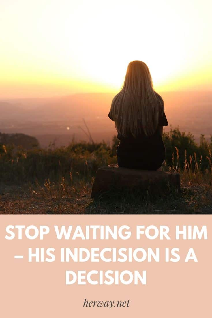 Stop Waiting For Him – His Indecision Is a Decision