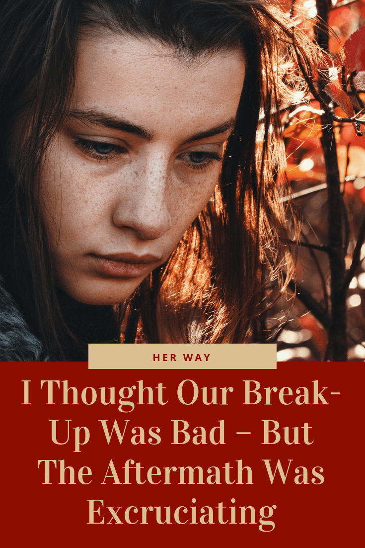 I Thought Our Break-Up Was Bad – But The Aftermath Was Excruciating