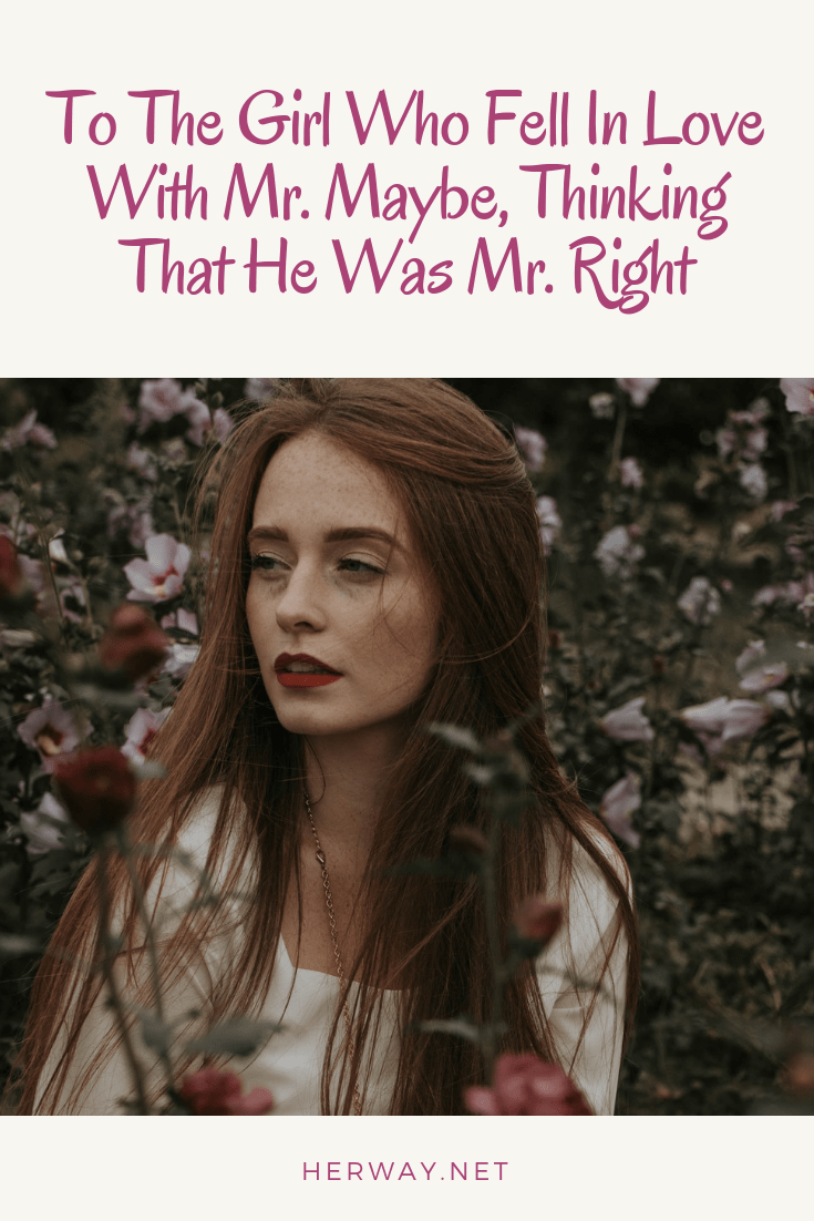 To The Girl Who Fell In Love With Mr. Maybe, Thinking That He Was Mr. Right