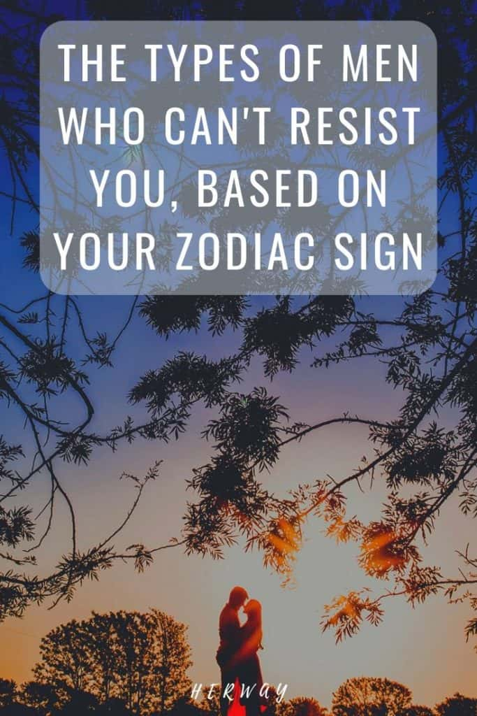 The Types Of Men Who Can't Resist You, Based On Your Zodiac Sign