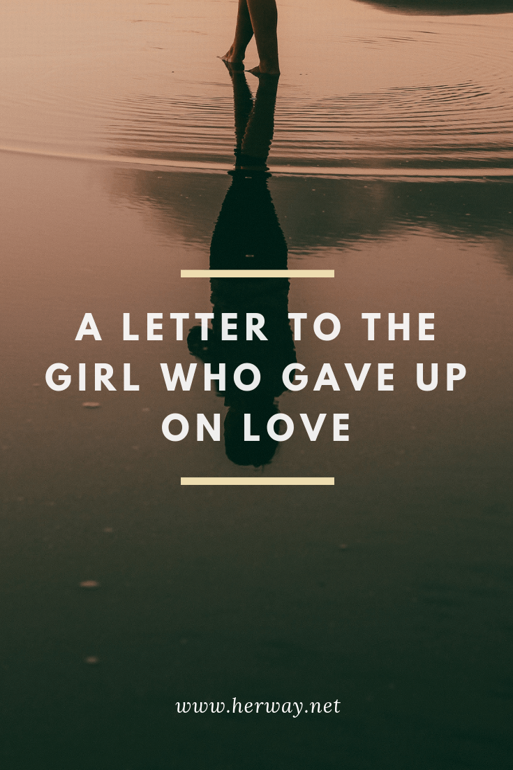 A Letter To The Girl Who Gave Up On Love