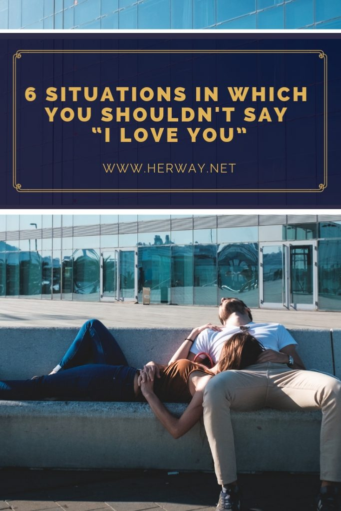 "6 Situations In Which You Shouldn't Say ""I Love You"""