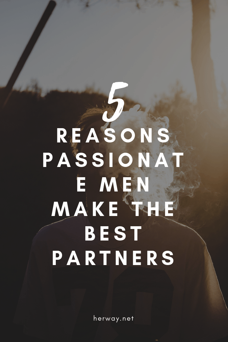 5 Reasons Passionate Men Make The Best Partners