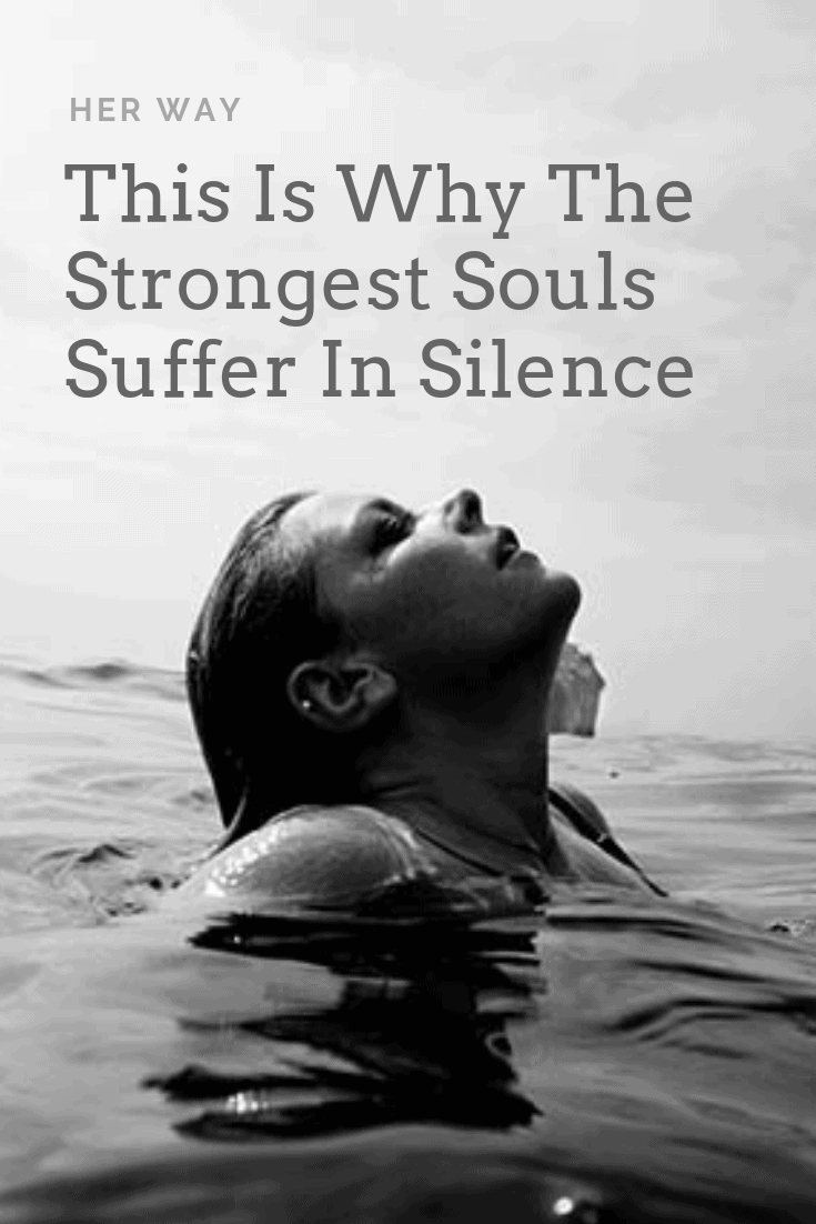 This Is Why The Strongest Souls Suffer In Silence