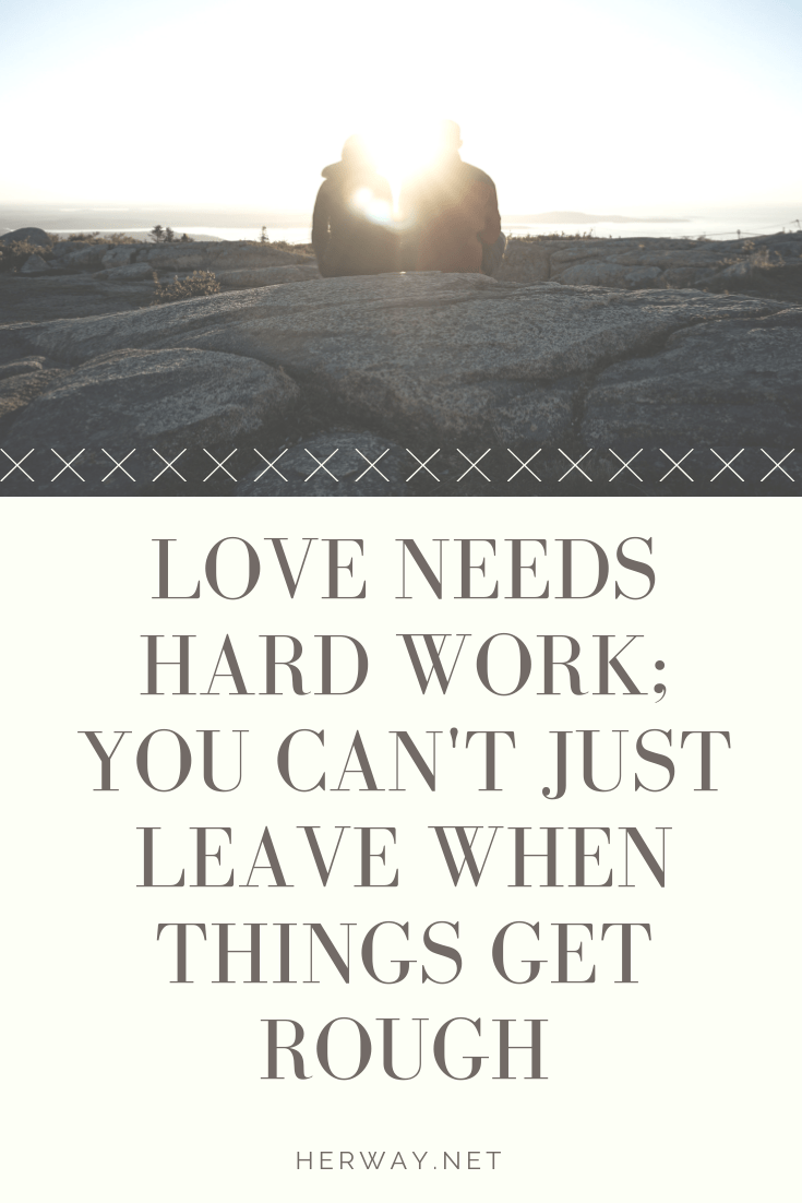 Love Needs Hard Work; You Can't Just Leave When Things Get Rough