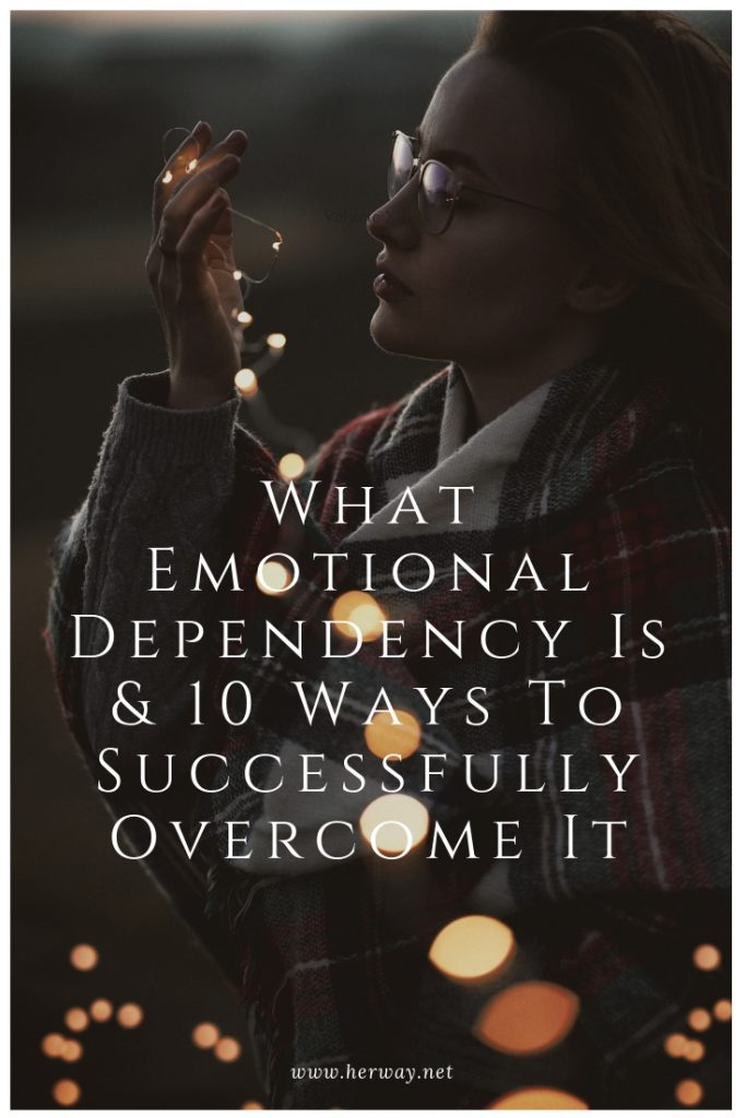 What Emotional Dependency Is & 10 Ways To Successfully Overcome It