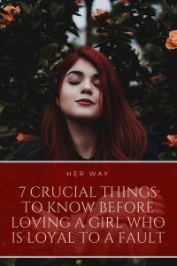 7 Crucial Things To Know Before Loving A Girl Who Is Loyal To A Fault