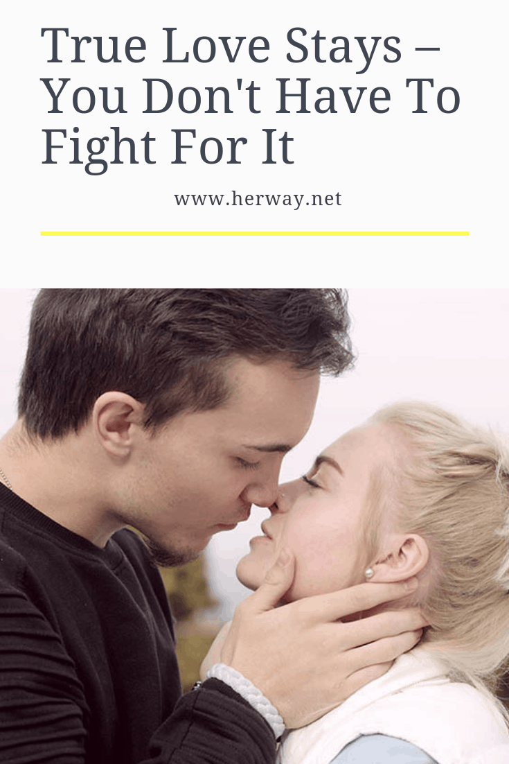 True Love Stays – You Don't Have To Fight For It