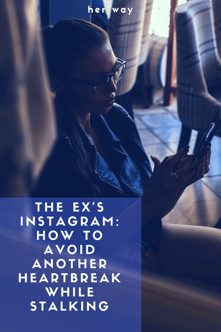 The Ex's Instagram: How To Avoid Another Heartbreak While Stalking