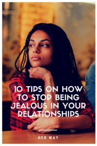 10 Tips On How To Stop Being Jealous In Your Relationships
