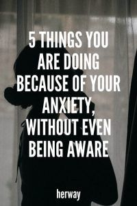 5 Things You Are Doing Because Of Your Anxiety, Without Even Being Aware