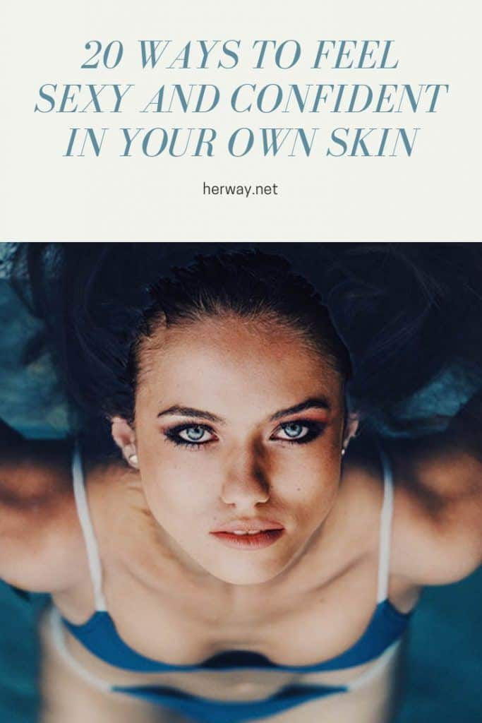 20 Ways To Feel Sexy And Confident In Your Own Skin