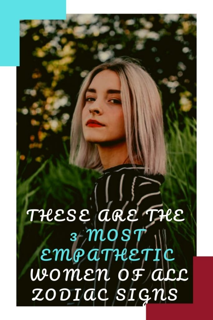 These Are The 3 Most Empathetic Women Of All Zodiac Signs