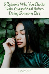 8 Reasons Why You Should Date Yourself First Before Dating Someone Else