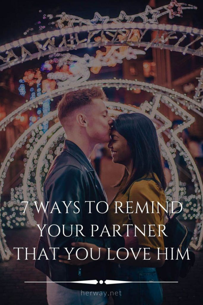 7 Ways To Remind Your Partner That You Love Him