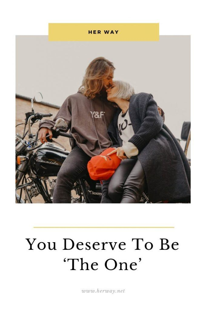 You Deserve To Be 'The One'