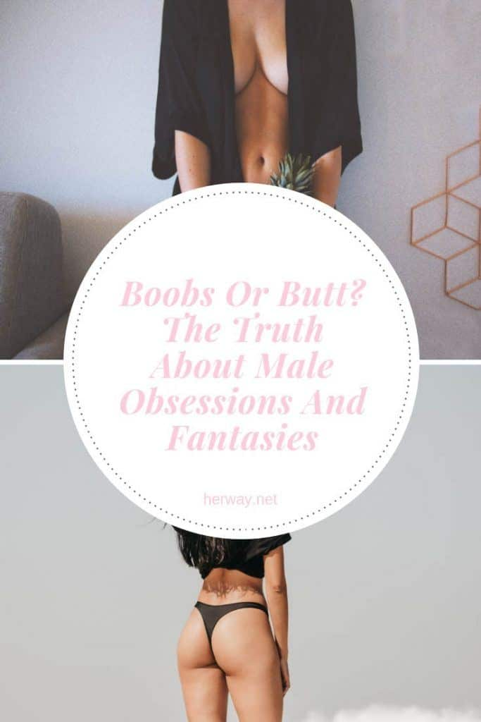 Boobs Or Butt? The Truth About Male Obsessions And Fantasies