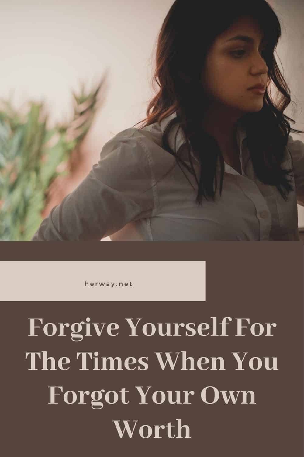 Forgive Yourself For The Times When You Forgot Your Own Worth