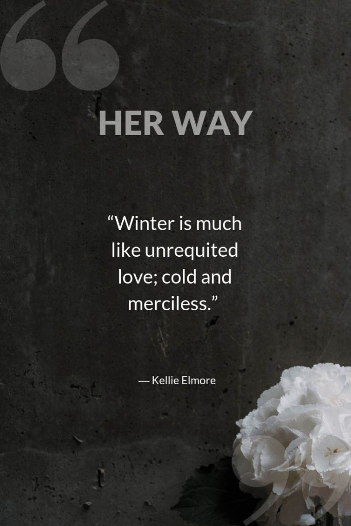 Winter is much like unrequited love; cold and merciless.