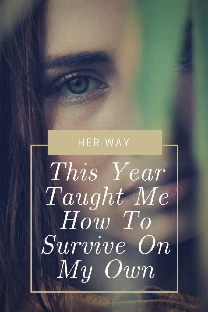 This Year Taught Me How To Survive On My Own