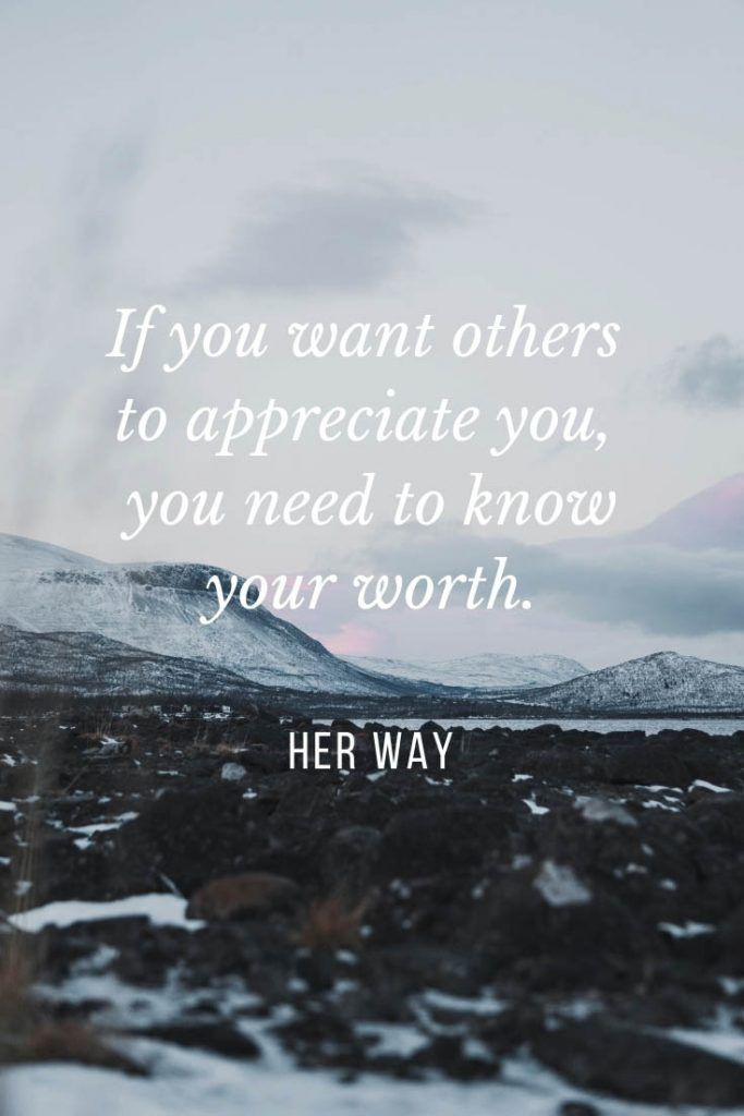 If you want others to appreciate you, you need to know your worth.